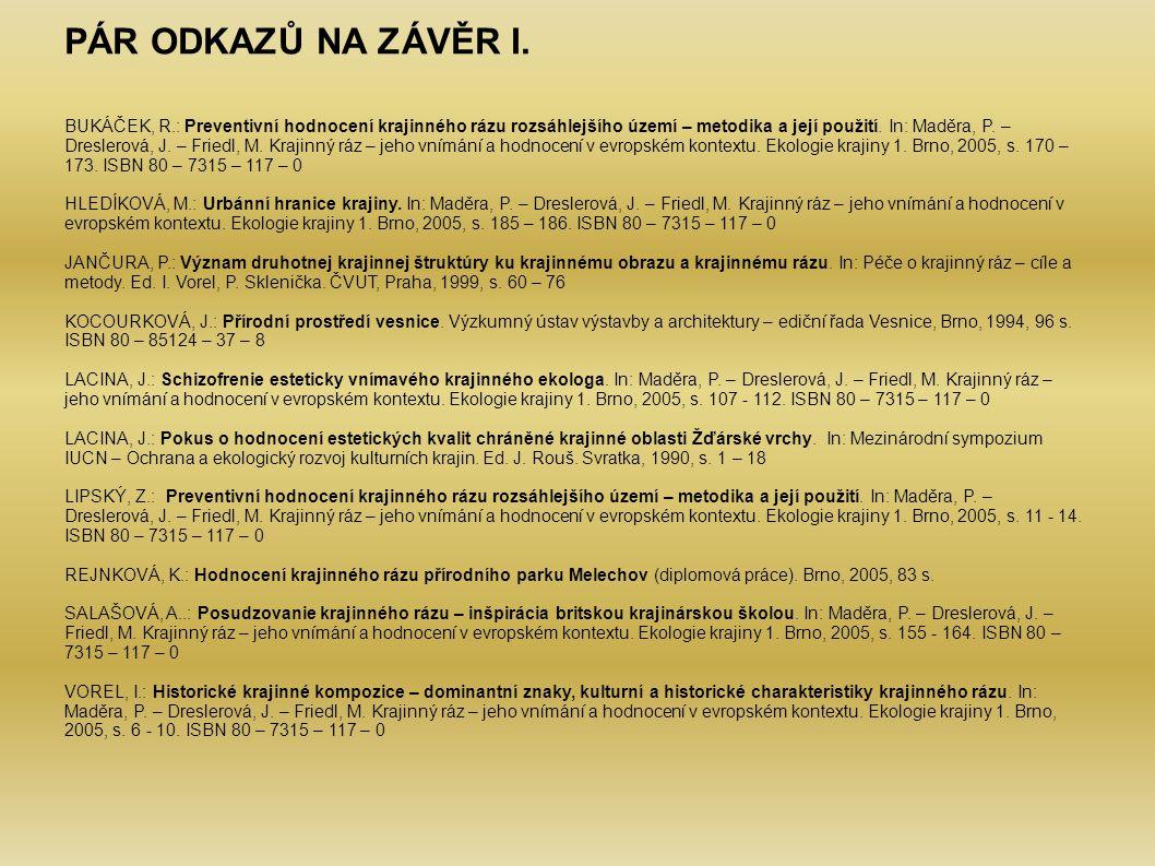 PÁR ODKAZŮ NA ZÁVĚR I. BUKÁČEK, R.: Preventivní hodnocení krajinného rázu rozsáhlejšího území – metodika a její použití. In: Maděra, P. – Dreslerová,