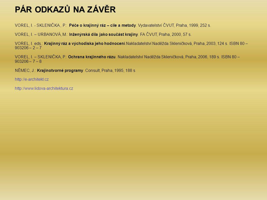 PÁR ODKAZŮ NA ZÁVĚR VOREL, I. - SKLENIČKA, P.: Péče o krajinný ráz – cíle a metody. Vydavatelství ČVUT, Praha, 1999, 252 s. VOREL, I. – URBANOVÁ, M.: