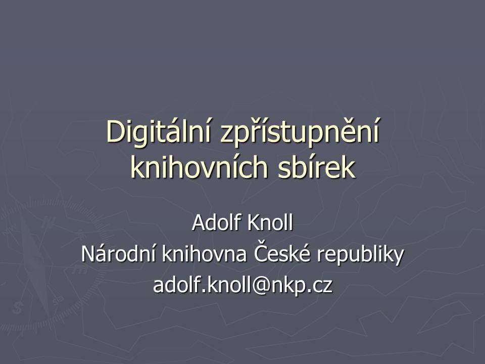 Digitální zpřístupnění knihovních sbírek Adolf Knoll Národní knihovna České republiky adolf.knoll@nkp.cz