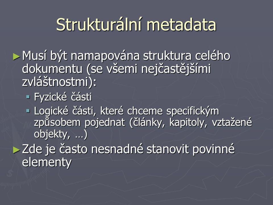 Strukturální metadata ► Musí být namapována struktura celého dokumentu (se všemi nejčastějšími zvláštnostmi):  Fyzické části  Logické části, které c