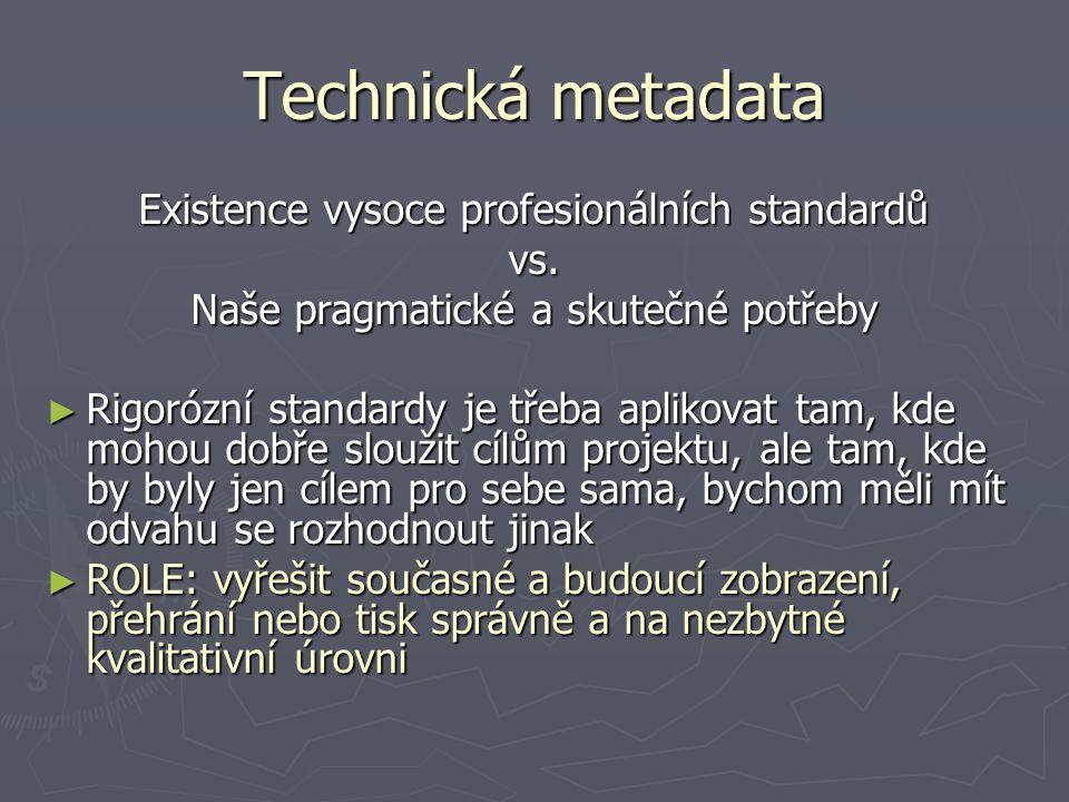 Technická metadata Existence vysoce profesionálních standardů vs. Naše pragmatické a skutečné potřeby ► Rigorózní standardy je třeba aplikovat tam, kd