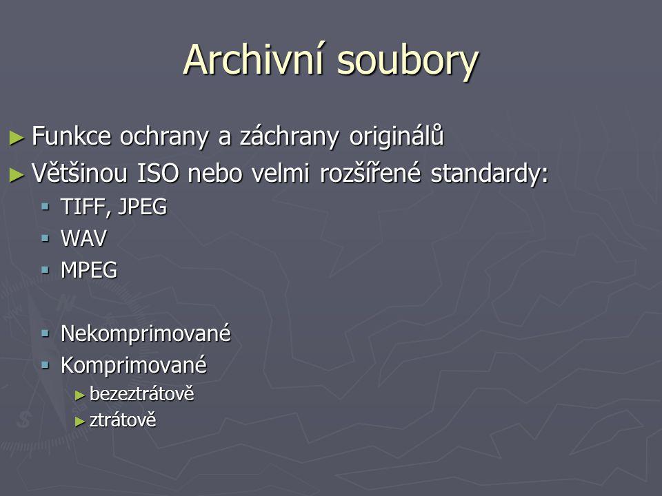 Archivní soubory ► Funkce ochrany a záchrany originálů ► Většinou ISO nebo velmi rozšířené standardy:  TIFF, JPEG  WAV  MPEG  Nekomprimované  Kom