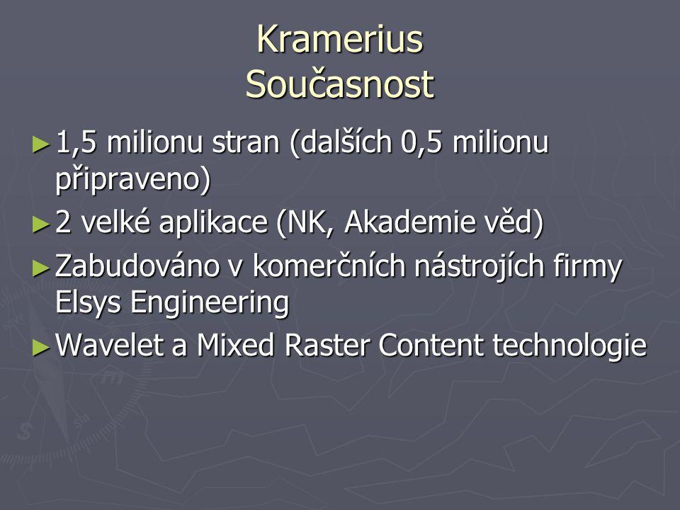 Kramerius Současnost ► 1,5 milionu stran (dalších 0,5 milionu připraveno) ► 2 velké aplikace (NK, Akademie věd) ► Zabudováno v komerčních nástrojích f