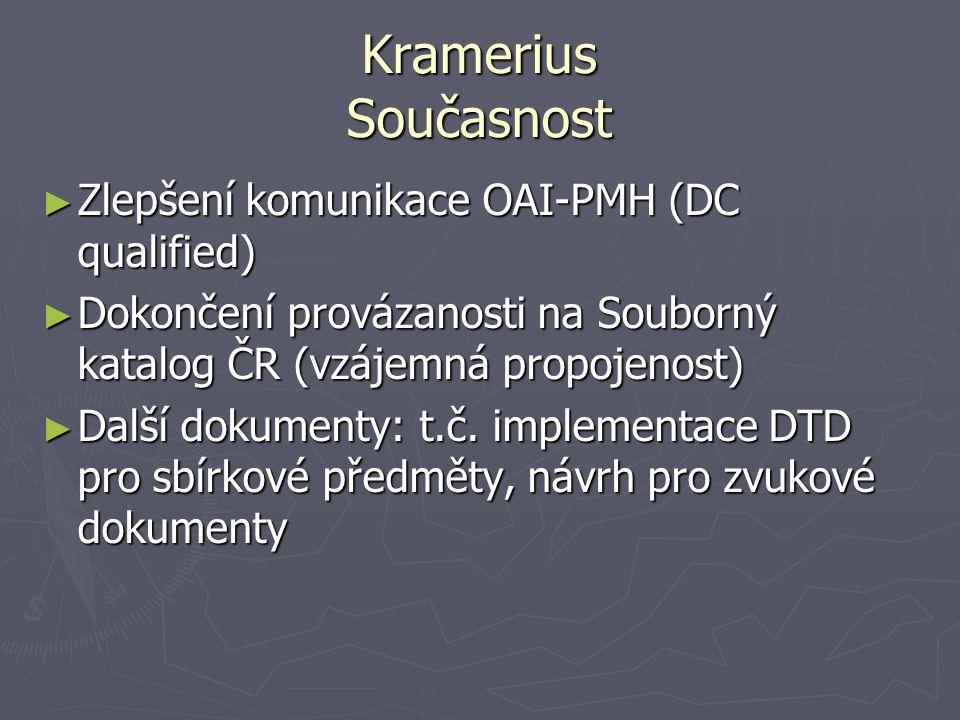 Kramerius Současnost ► Zlepšení komunikace OAI-PMH (DC qualified) ► Dokončení provázanosti na Souborný katalog ČR (vzájemná propojenost) ► Další dokum