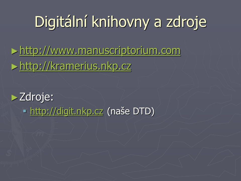Digitální knihovny a zdroje ► http://www.manuscriptorium.com http://www.manuscriptorium.com ► http://kramerius.nkp.cz http://kramerius.nkp.cz ► Zdroje