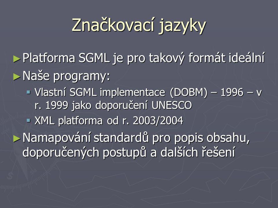 Značkovací jazyky ► Platforma SGML je pro takový formát ideální ► Naše programy:  Vlastní SGML implementace (DOBM) – 1996 – v r. 1999 jako doporučení