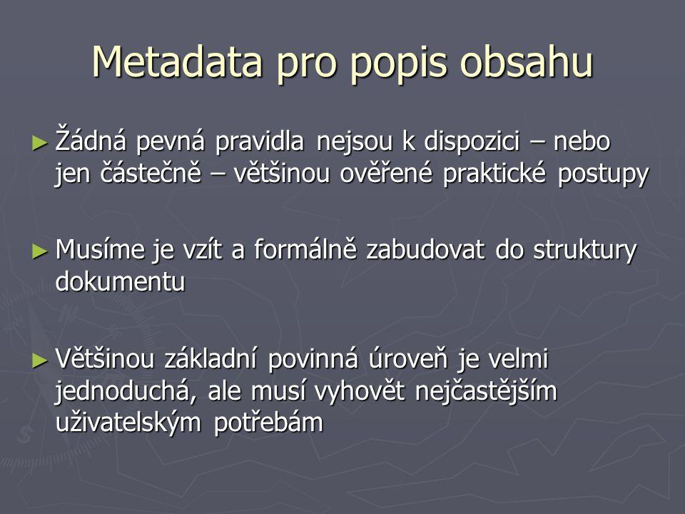 Metadata pro popis obsahu ► Žádná pevná pravidla nejsou k dispozici – nebo jen částečně – většinou ověřené praktické postupy ► Musíme je vzít a formál