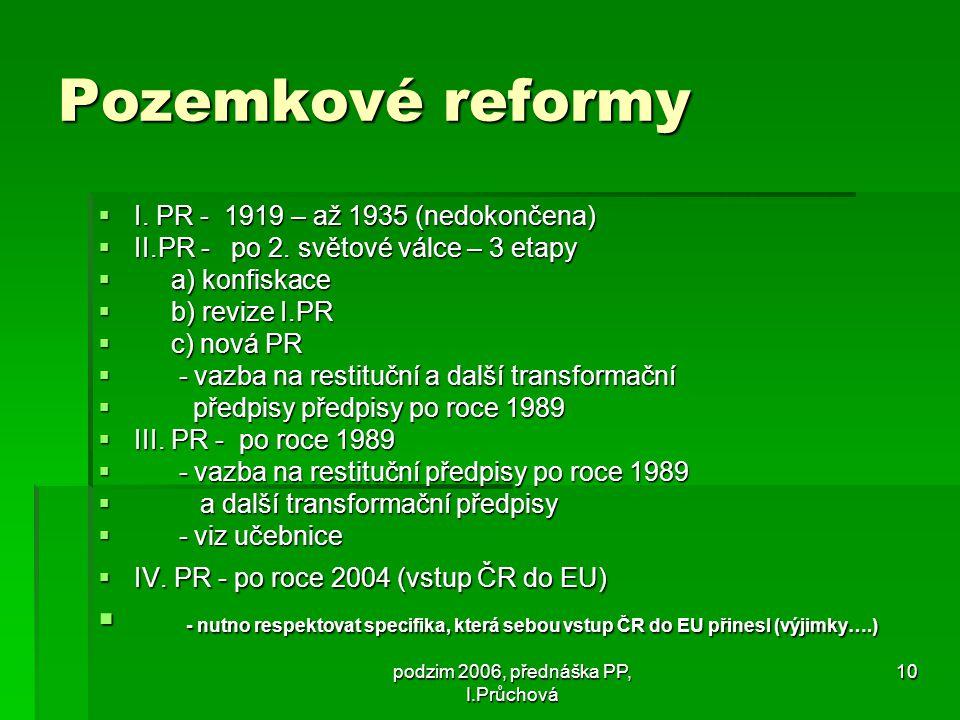 podzim 2006, přednáška PP, I.Průchová 10 Pozemkové reformy  I.