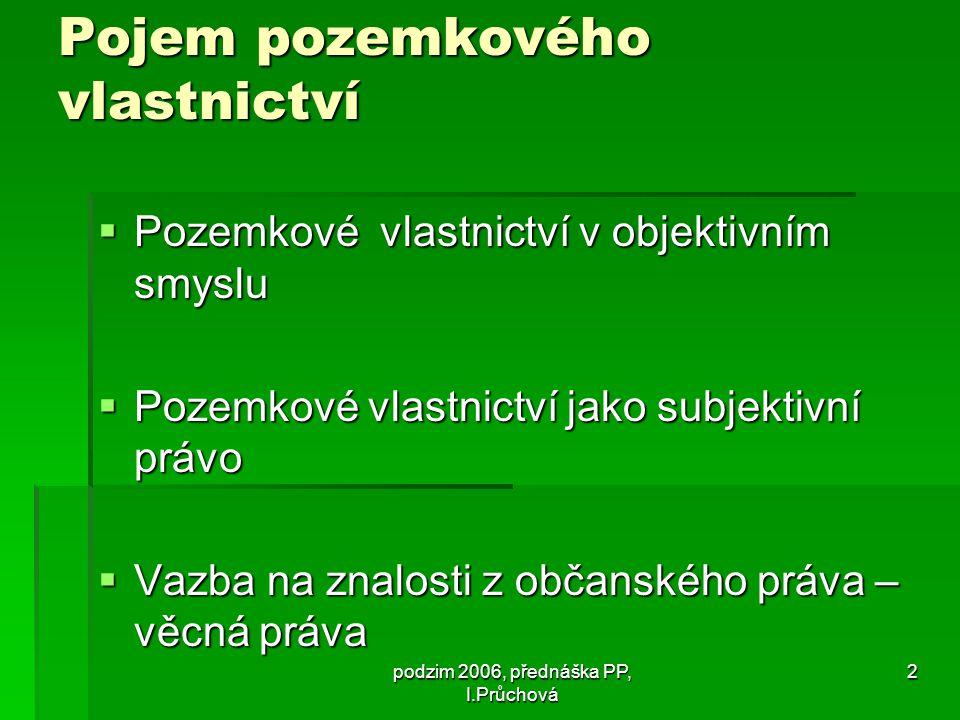 podzim 2006, přednáška PP, I.Průchová 13 Specifika pozemkového vlastnictví státu - obecně  Transformační procesy – nemovitosti obecně, navíc specifika ve vztahu k pozemkům  Stát – právnická osoba  (§ 21 OZ, § 6 zákona o majetku ČR a jejím vystupování v právních  vztazích - zák.č.219/2000 Sb., ve znění pozdějších předpisů) - způsobilost mít práva a povinnosti  - způsobilost svým jménem jednat v právních  vztazích  specifika jednání v majetkových vztazích – tj.