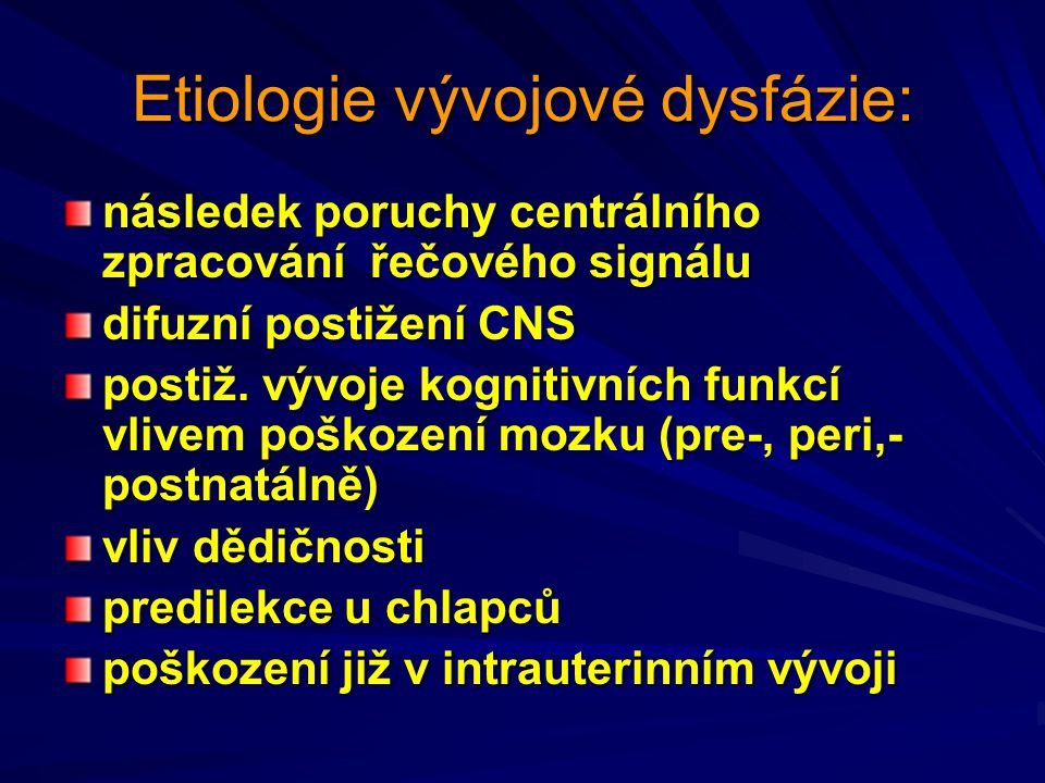 Etiologie vývojové dysfázie: následek poruchy centrálního zpracování řečového signálu difuzní postižení CNS postiž. vývoje kognitivních funkcí vlivem