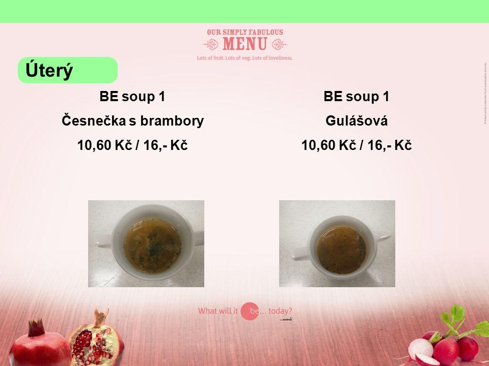 BE soup 1 Česnečka s brambory 10,60 Kč / 16,- Kč BE soup 1 Gulášová 10,60 Kč / 16,- Kč Úterý
