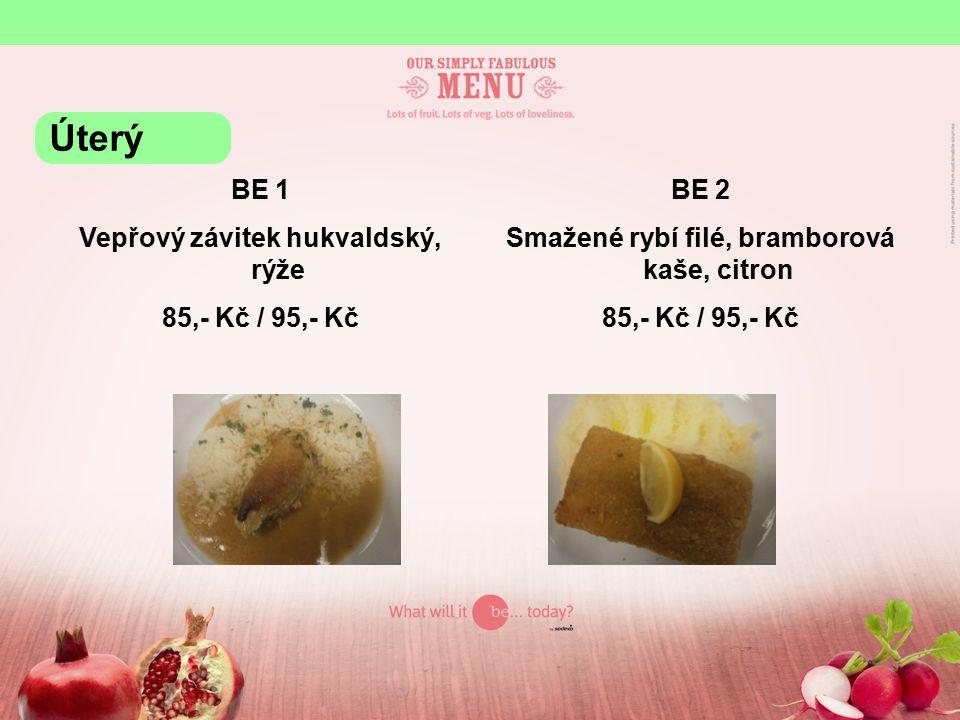 BE 1 Vepřový závitek hukvaldský, rýže 85,- Kč / 95,- Kč BE 2 Smažené rybí filé, bramborová kaše, citron 85,- Kč / 95,- Kč Úterý