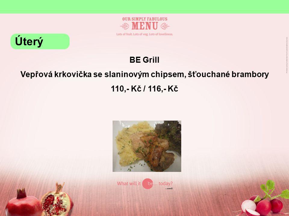 BE Grill Vepřová krkovička se slaninovým chipsem, šťouchané brambory 110,- Kč / 116,- Kč Úterý