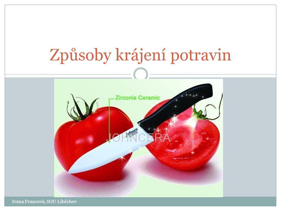 Ivana Francová, SOU Liběchov Způsoby krájení potravin