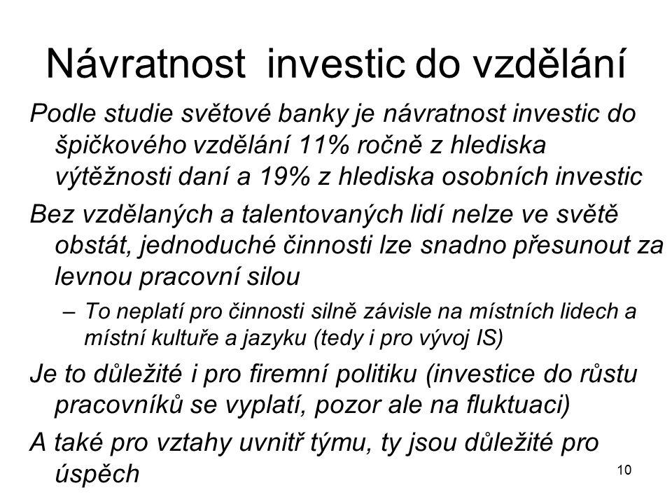 10 Návratnost investic do vzdělání Podle studie světové banky je návratnost investic do špičkového vzdělání 11% ročně z hlediska výtěžnosti daní a 19%