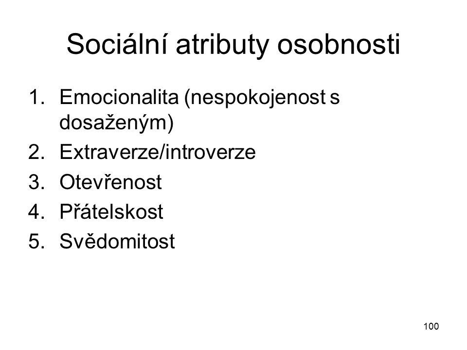 100 Sociální atributy osobnosti 1.Emocionalita (nespokojenost s dosaženým) 2.Extraverze/introverze 3.Otevřenost 4.Přátelskost 5.Svědomitost