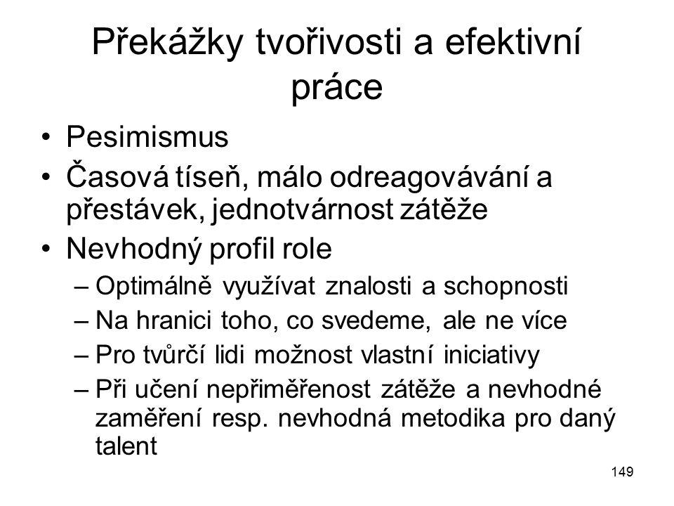 149 Překážky tvořivosti a efektivní práce Pesimismus Časová tíseň, málo odreagovávání a přestávek, jednotvárnost zátěže Nevhodný profil role –Optimáln