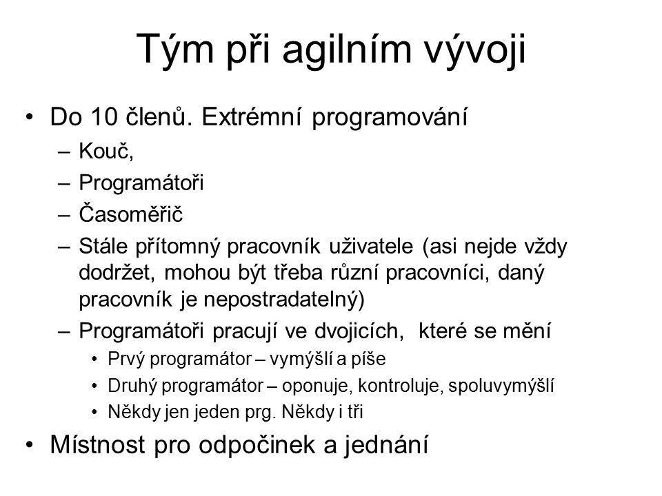 Tým při agilním vývoji Do 10 členů. Extrémní programování –Kouč, –Programátoři –Časoměřič –Stále přítomný pracovník uživatele (asi nejde vždy dodržet,