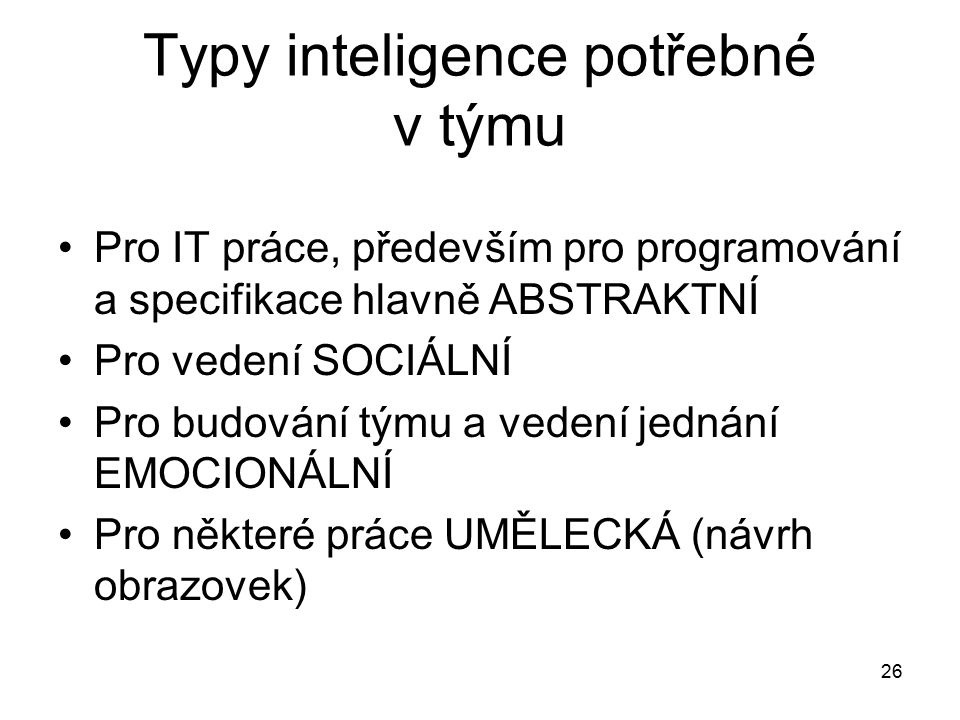 26 Typy inteligence potřebné v týmu Pro IT práce, především pro programování a specifikace hlavně ABSTRAKTNÍ Pro vedení SOCIÁLNÍ Pro budování týmu a v