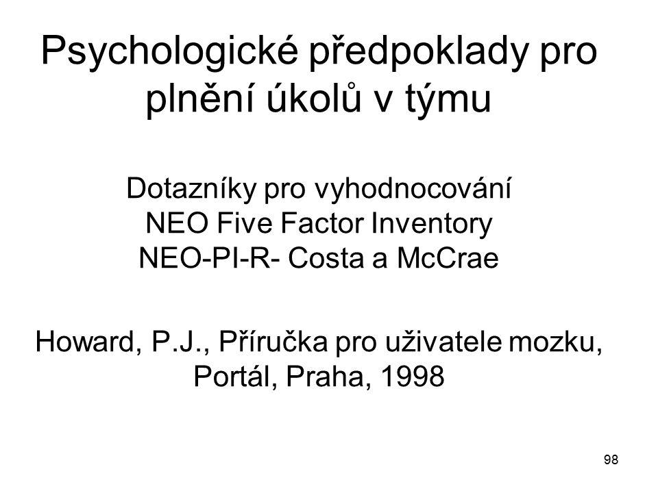 98 Psychologické předpoklady pro plnění úkolů v týmu Dotazníky pro vyhodnocování NEO Five Factor Inventory NEO-PI-R- Costa a McCrae Howard, P.J., Přír