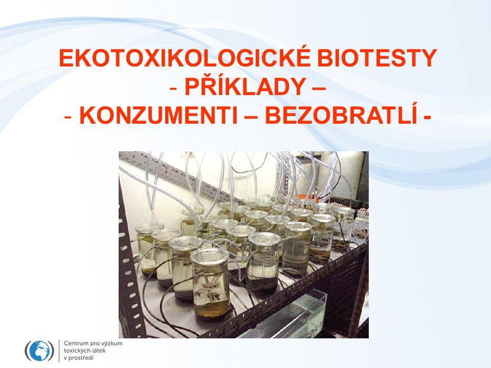 EKOTOXIKOLOGICKÉ BIOTESTY - PŘÍKLADY – - KONZUMENTI – BEZOBRATLÍ -