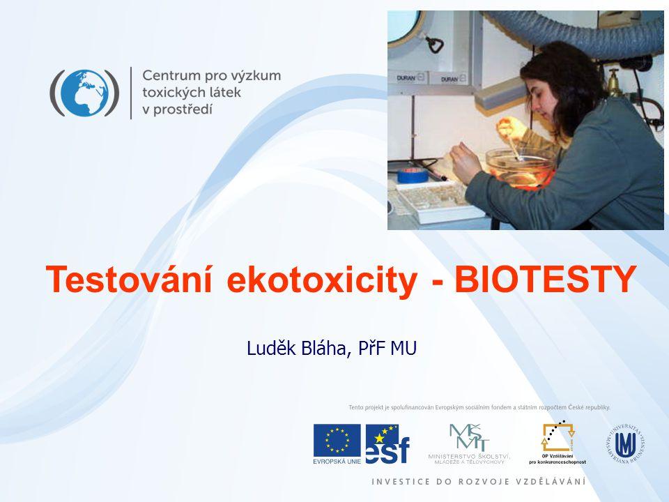 Luděk Bláha, PřF MU Testování ekotoxicity - BIOTESTY