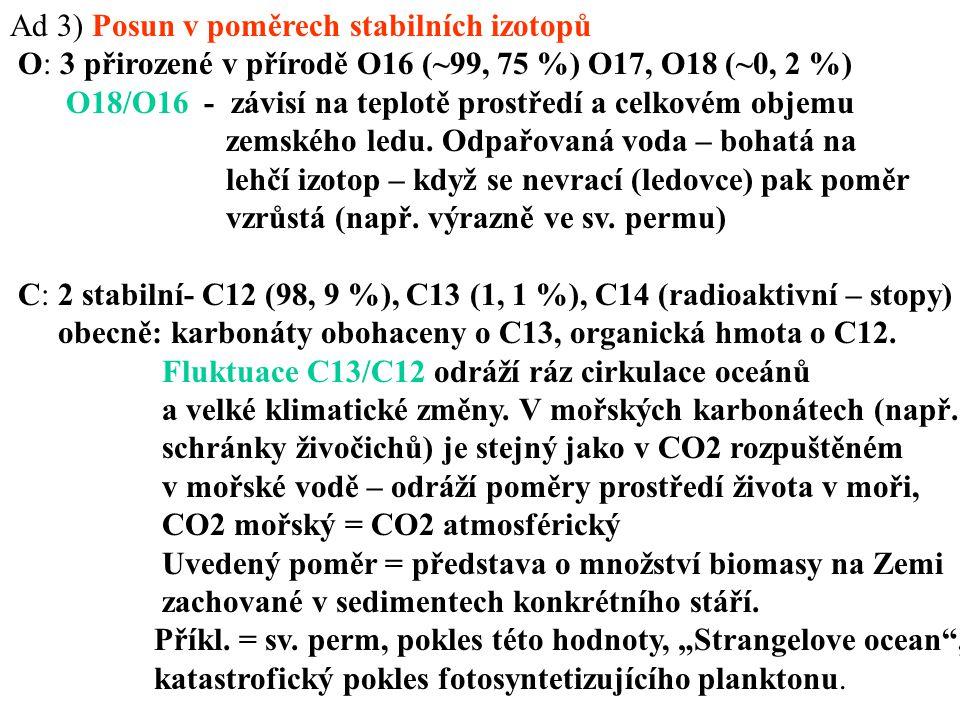 Ad 3) Posun v poměrech stabilních izotopů O: 3 přirozené v přírodě O16 (~99, 75 %) O17, O18 (~0, 2 %) O18/O16 - závisí na teplotě prostředí a celkovém