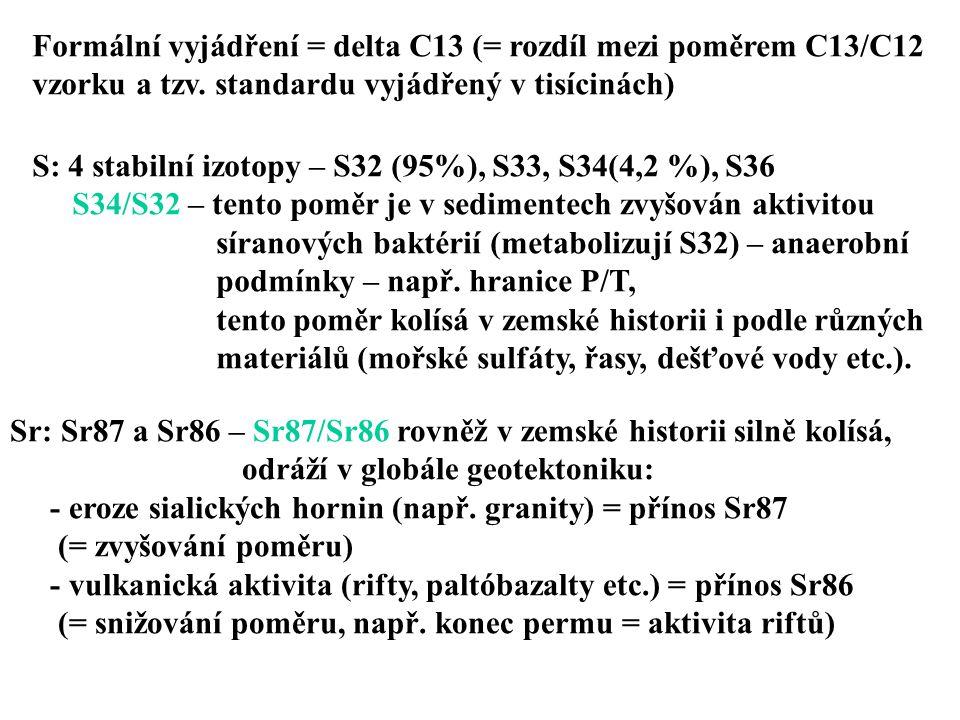Formální vyjádření = delta C13 (= rozdíl mezi poměrem C13/C12 vzorku a tzv. standardu vyjádřený v tisícinách) S: 4 stabilní izotopy – S32 (95%), S33,