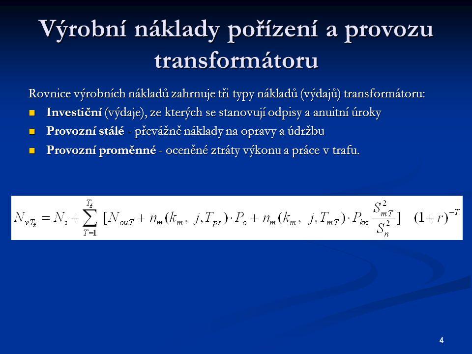 4 Výrobní náklady pořízení a provozu transformátoru Rovnice výrobních nákladů zahrnuje tři typy nákladů (výdajů) transformátoru: Investiční (výdaje),
