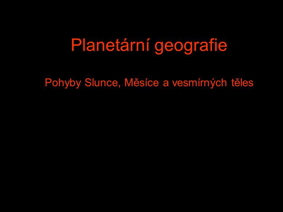 Planetární geografie Pohyby Slunce, Měsíce a vesmírných těles