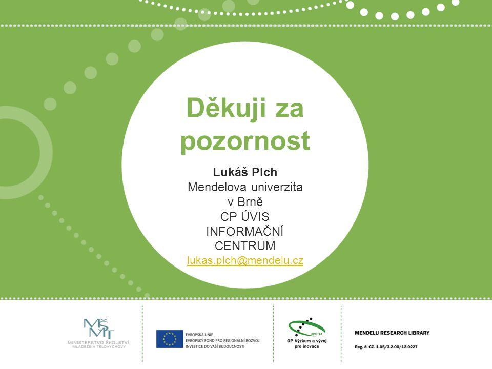 Děkuji za pozornost Lukáš Plch Mendelova univerzita v Brně CP ÚVIS INFORMAČNÍ CENTRUM lukas.plch@mendelu.cz