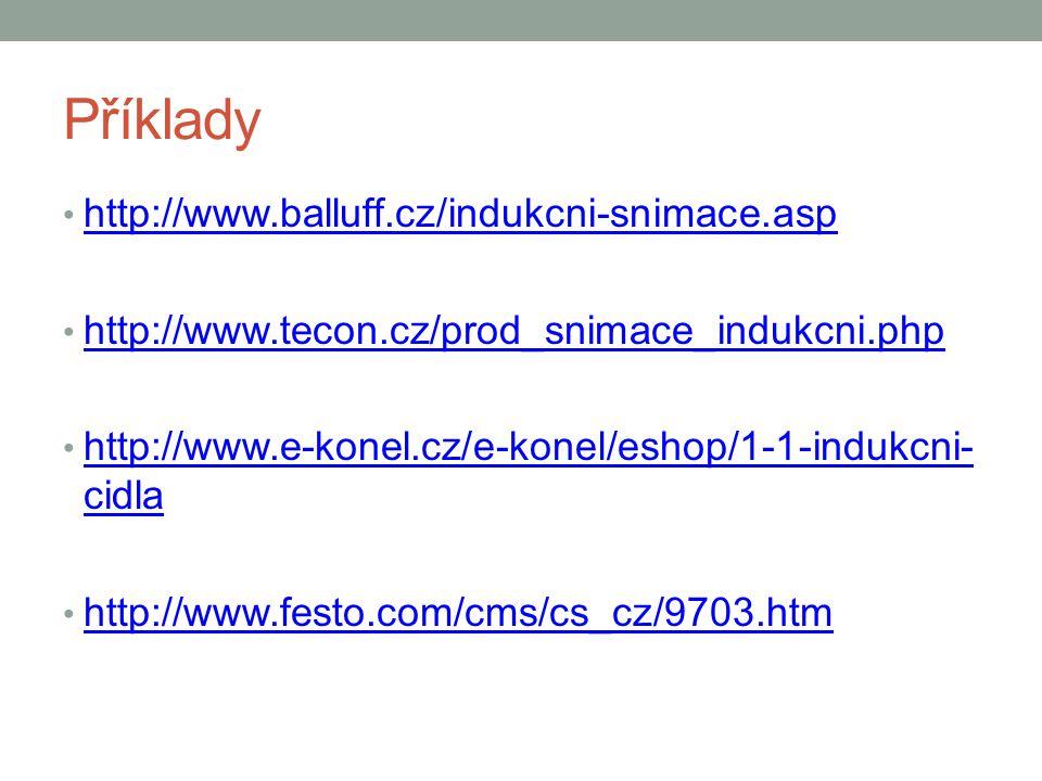 Příklady http://www.balluff.cz/indukcni-snimace.asp http://www.tecon.cz/prod_snimace_indukcni.php http://www.e-konel.cz/e-konel/eshop/1-1-indukcni- cidla http://www.e-konel.cz/e-konel/eshop/1-1-indukcni- cidla http://www.festo.com/cms/cs_cz/9703.htm