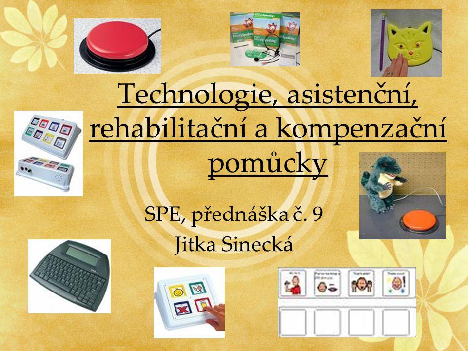 Technologie, asistenční, rehabilitační a kompenzační pomůcky SPE, přednáška č. 9 Jitka Sinecká
