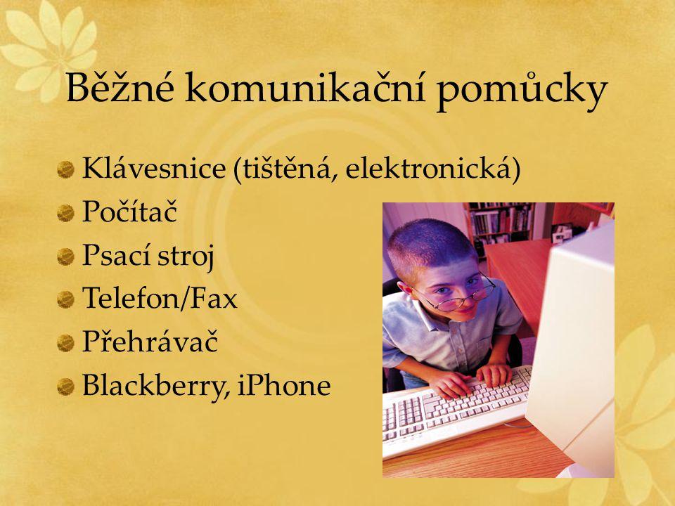 Běžné komunikační pomůcky Klávesnice (tištěná, elektronická) Počítač Psací stroj Telefon/Fax Přehrávač Blackberry, iPhone