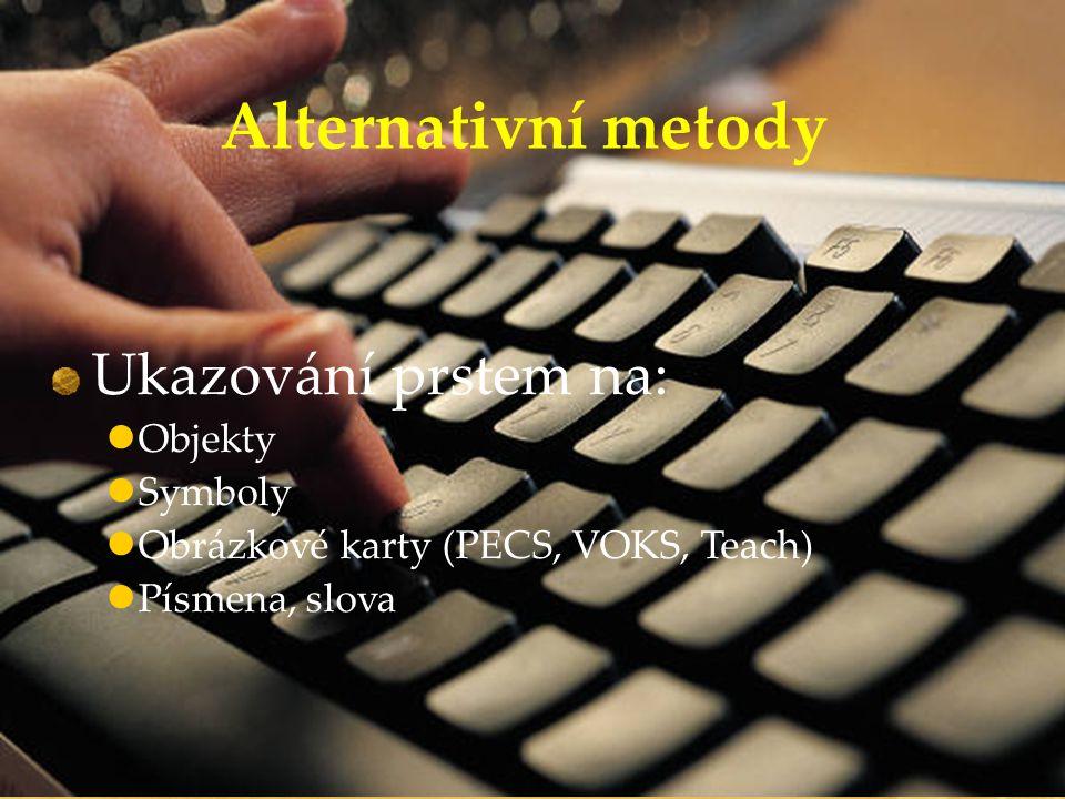 Alternativní metody Ukazování prstem na: Objekty Symboly Obrázkové karty (PECS, VOKS, Teach) Písmena, slova