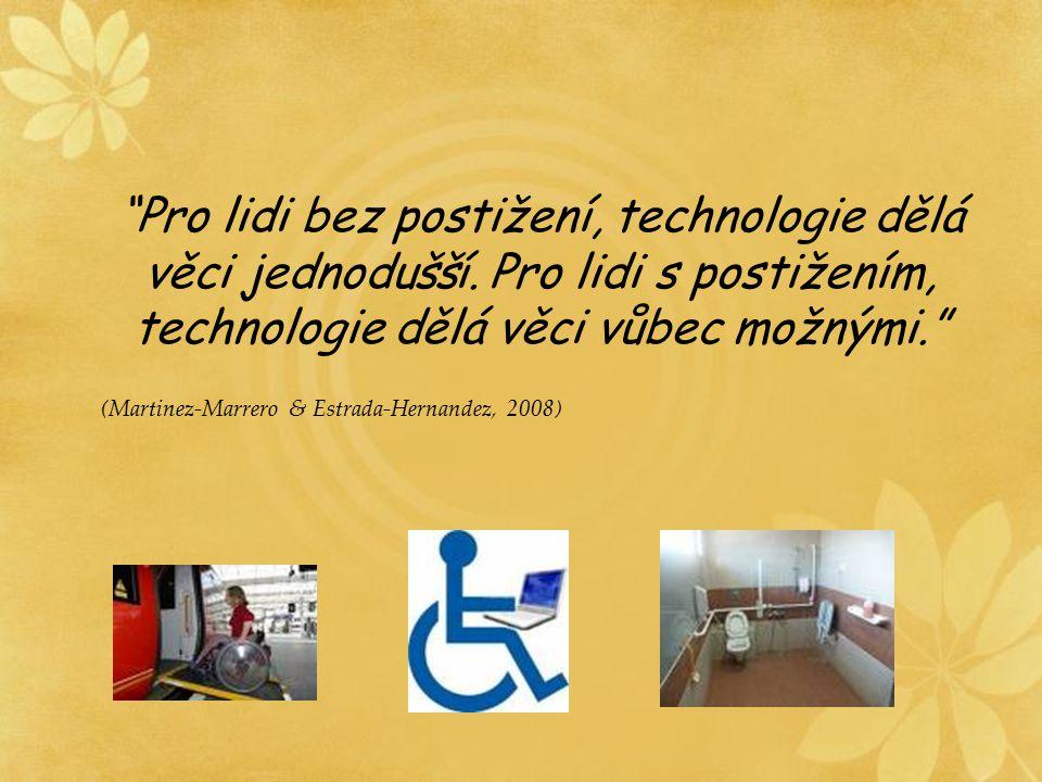 """""""Pro lidi bez postižení, technologie dělá věci jednodušší. Pro lidi s postižením, technologie dělá věci vůbec možnými."""" (Martinez-Marrero & Estrada-He"""