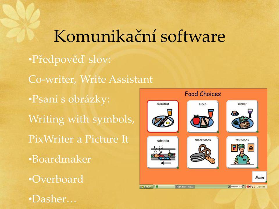 Komunikační software Předpověď slov: Co-writer, Write Assistant Psaní s obrázky: Writing with symbols, PixWriter a Picture It Boardmaker Overboard Das