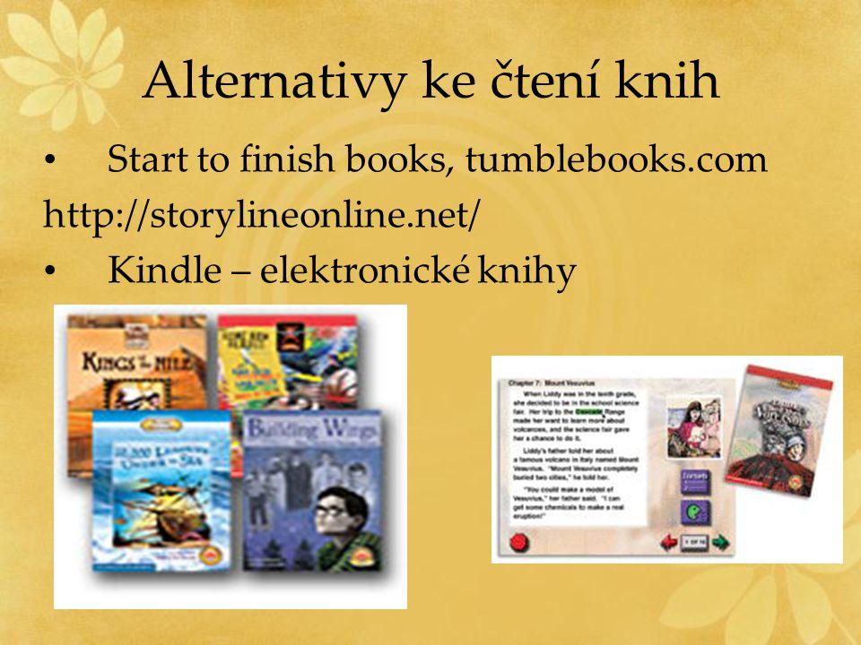 Alternativy ke čtení knih Start to finish books, tumblebooks.com http://storylineonline.net/ Kindle – elektronické knihy