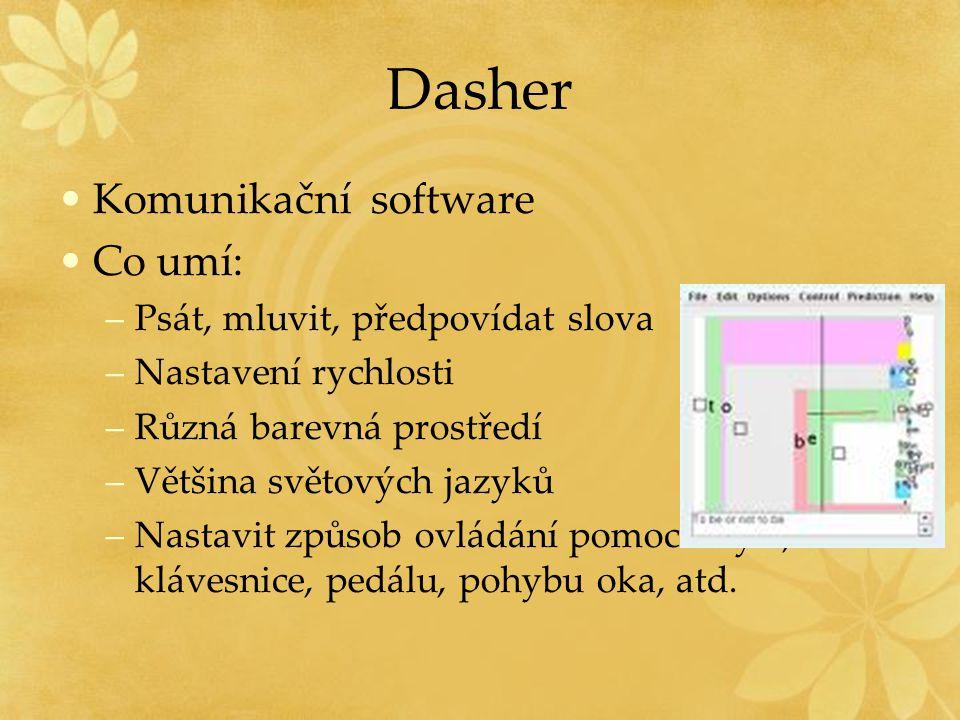 Dasher Komunikační software Co umí: –Psát, mluvit, předpovídat slova –Nastavení rychlosti –Různá barevná prostředí –Většina světových jazyků –Nastavit