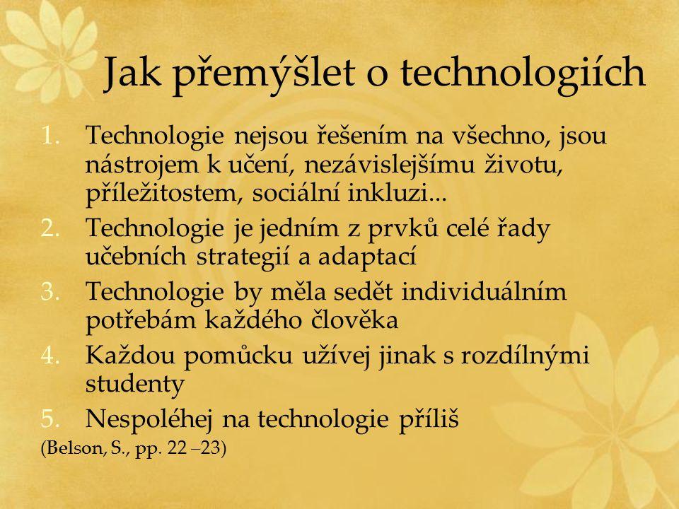 Jak přemýšlet o technologiích 1.Technologie nejsou řešením na všechno, jsou nástrojem k učení, nezávislejšímu životu, příležitostem, sociální inkluzi.