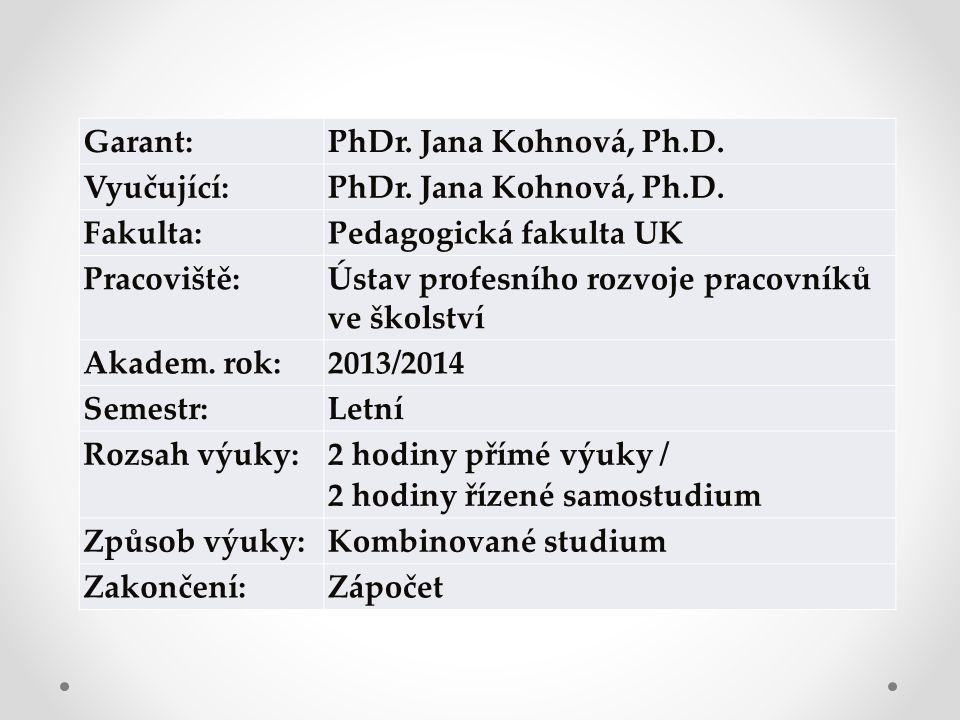 Garant:PhDr. Jana Kohnová, Ph.D. Vyučující:PhDr.