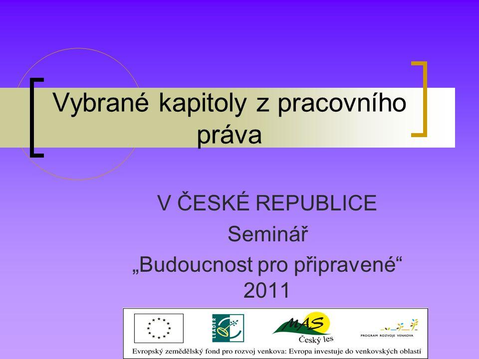 """Vybrané kapitoly z pracovního práva V ČESKÉ REPUBLICE Seminář """"Budoucnost pro připravené"""" 2011"""