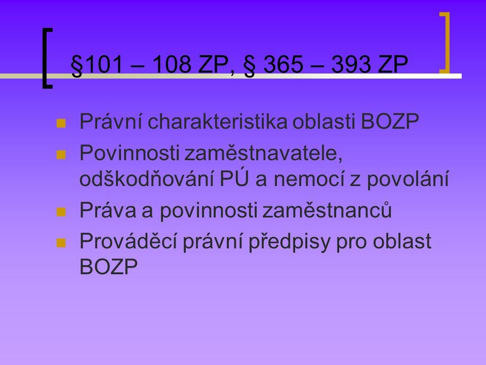 §101 – 108 ZP, § 365 – 393 ZP Právní charakteristika oblasti BOZP Povinnosti zaměstnavatele, odškodňování PÚ a nemocí z povolání Práva a povinnosti za