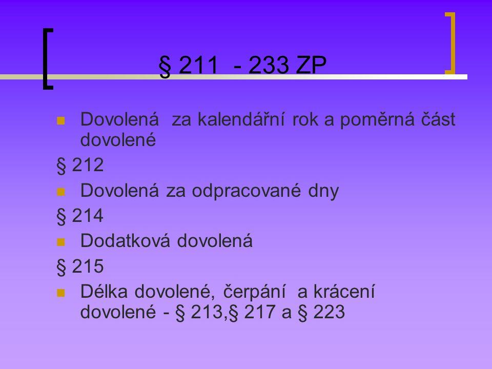 § 211 - 233 ZP Dovolená za kalendářní rok a poměrná část dovolené § 212 Dovolená za odpracované dny § 214 Dodatková dovolená § 215 Délka dovolené, čerpání a krácení dovolené - § 213,§ 217 a § 223