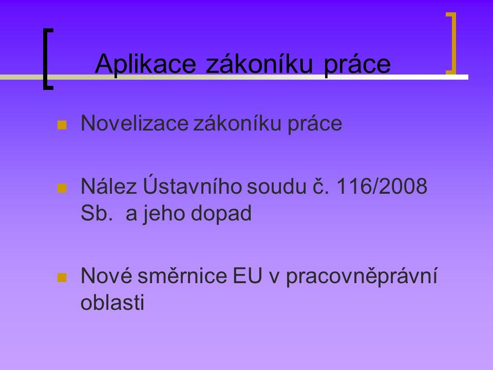 Aplikace zákoníku práce Novelizace zákoníku práce Nález Ústavního soudu č. 116/2008 Sb. a jeho dopad Nové směrnice EU v pracovněprávní oblasti