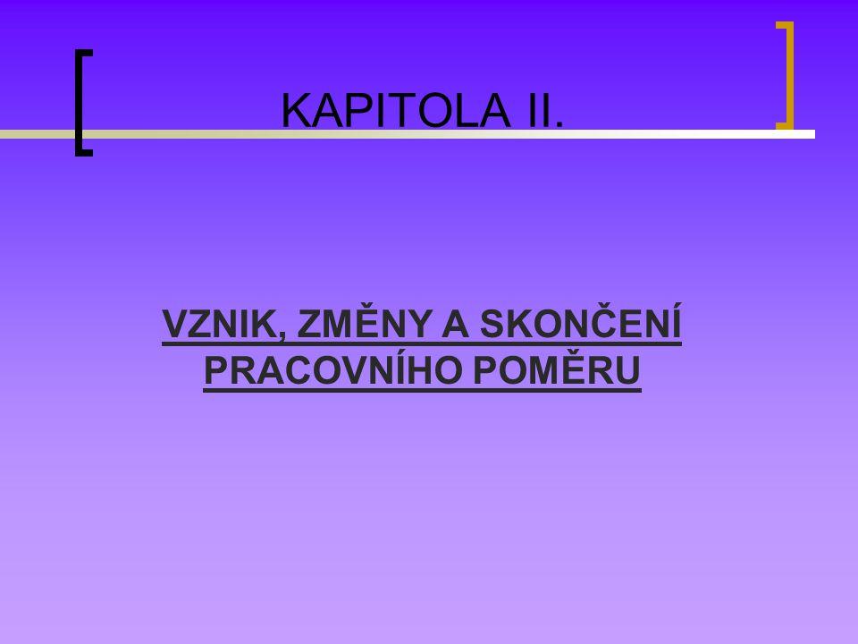 KAPITOLA II. VZNIK, ZMĚNY A SKONČENÍ PRACOVNÍHO POMĚRU