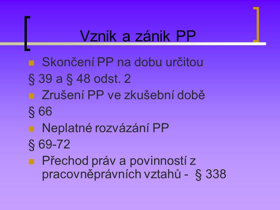 Vznik a zánik PP Skončení PP na dobu určitou § 39 a § 48 odst. 2 Zrušení PP ve zkušební době § 66 Neplatné rozvázání PP § 69-72 Přechod práv a povinno