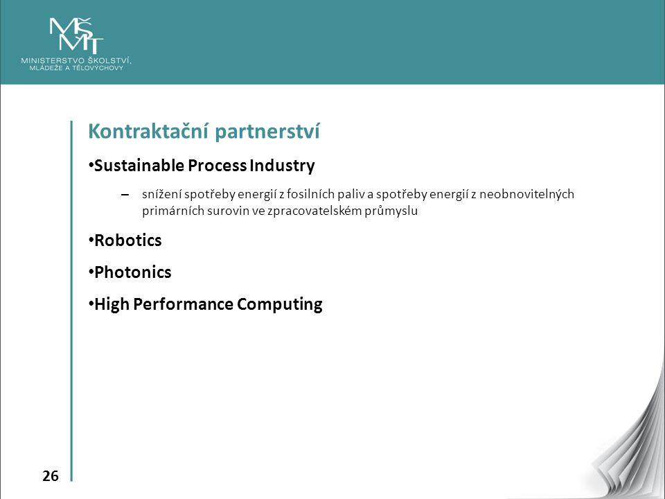 26 Kontraktační partnerství Sustainable Process Industry – snížení spotřeby energií z fosilních paliv a spotřeby energií z neobnovitelných primárních surovin ve zpracovatelském průmyslu Robotics Photonics High Performance Computing