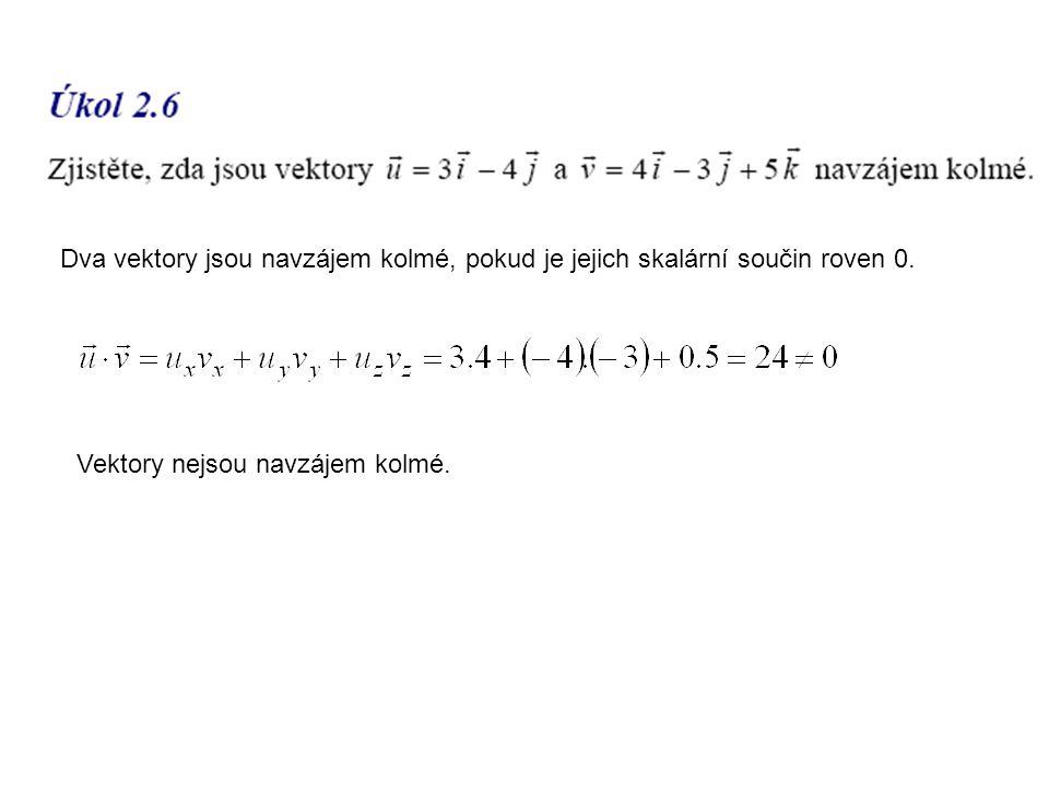 Dva vektory jsou navzájem kolmé, pokud je jejich skalární součin roven 0. Vektory nejsou navzájem kolmé.