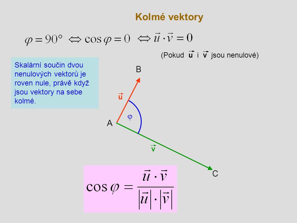 Kolmé vektory v C A u  B Skalární součin dvou nenulových vektorů je roven nule, právě když jsou vektory na sebe kolmé. (Pokud u i v jsou nenulové)